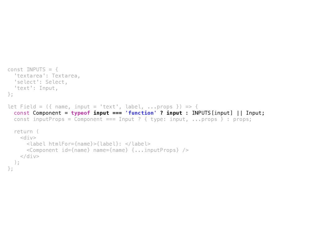 const INPUTS = { 'textarea': Textarea, 'select'...