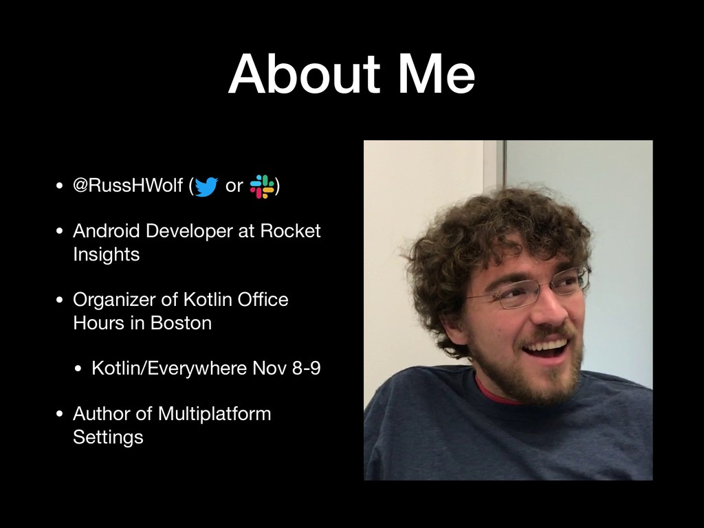 About Me • @RussHWolf ( or )  • Android Develop...