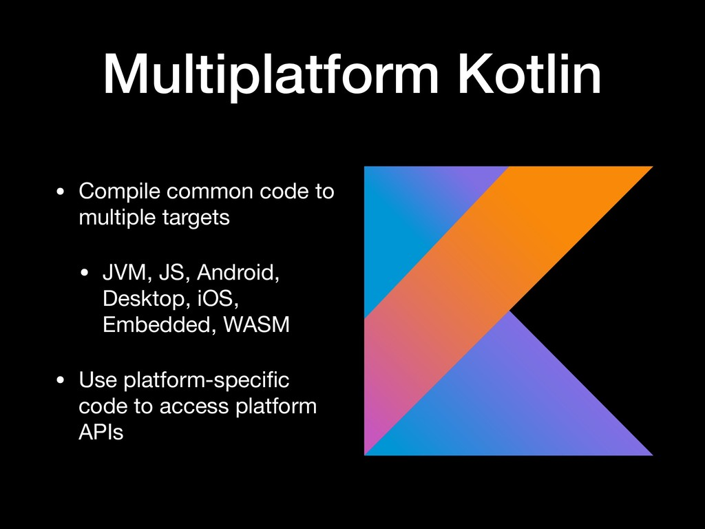 Multiplatform Kotlin • Compile common code to m...