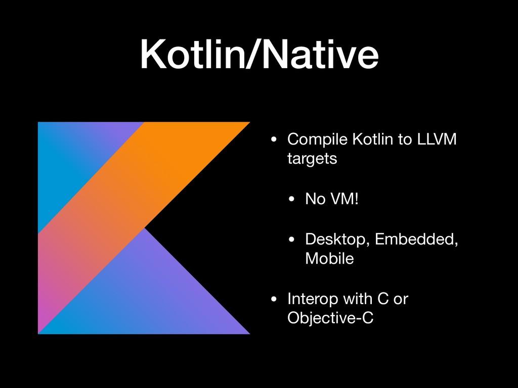 Kotlin/Native • Compile Kotlin to LLVM targets ...