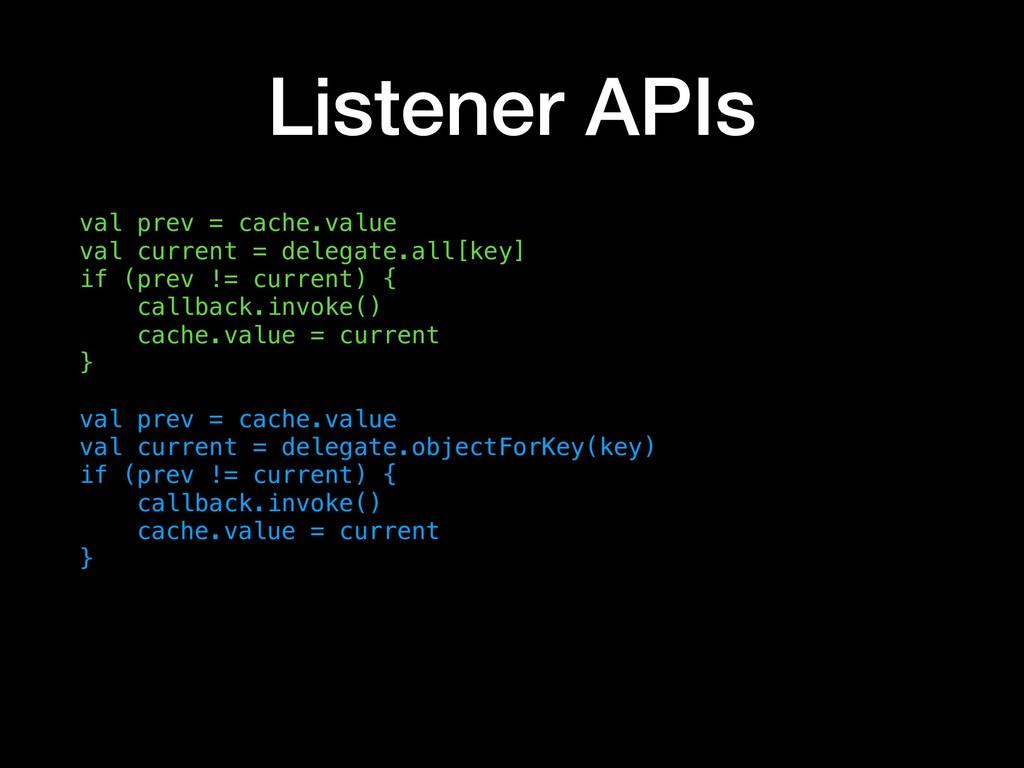 Listener APIs val prev = cache.value val curren...