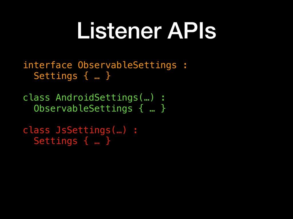 Listener APIs interface ObservableSettings : Se...