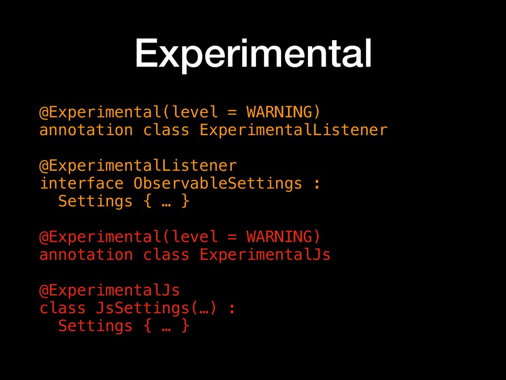 Experimental @Experimental(level = WARNING) ann...