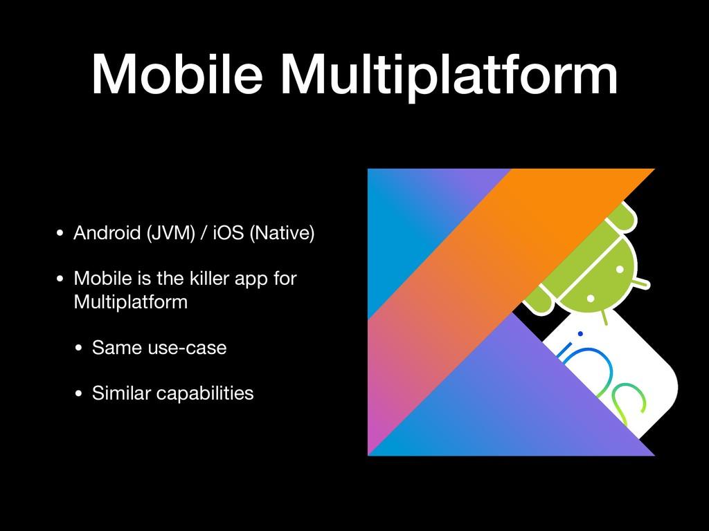 Mobile Multiplatform • Android (JVM) / iOS (Nat...
