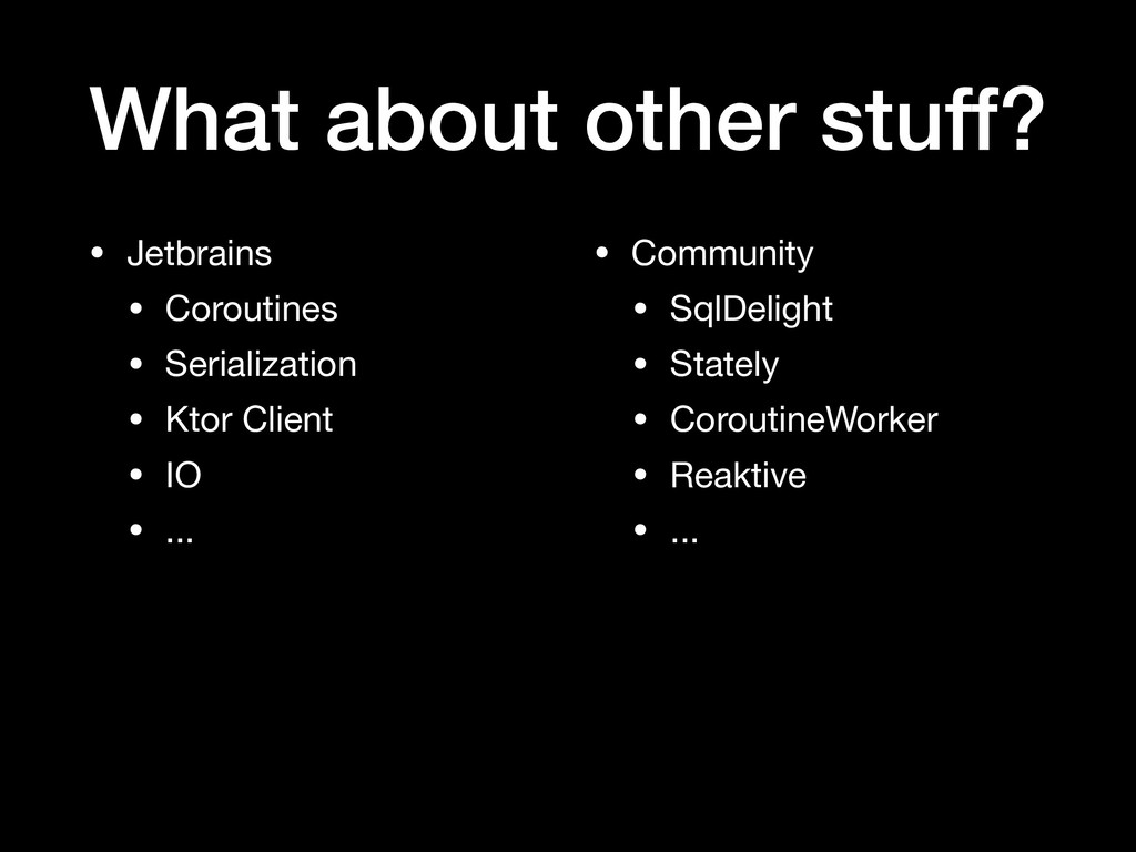 What about other stuff? • Jetbrains  • Coroutin...