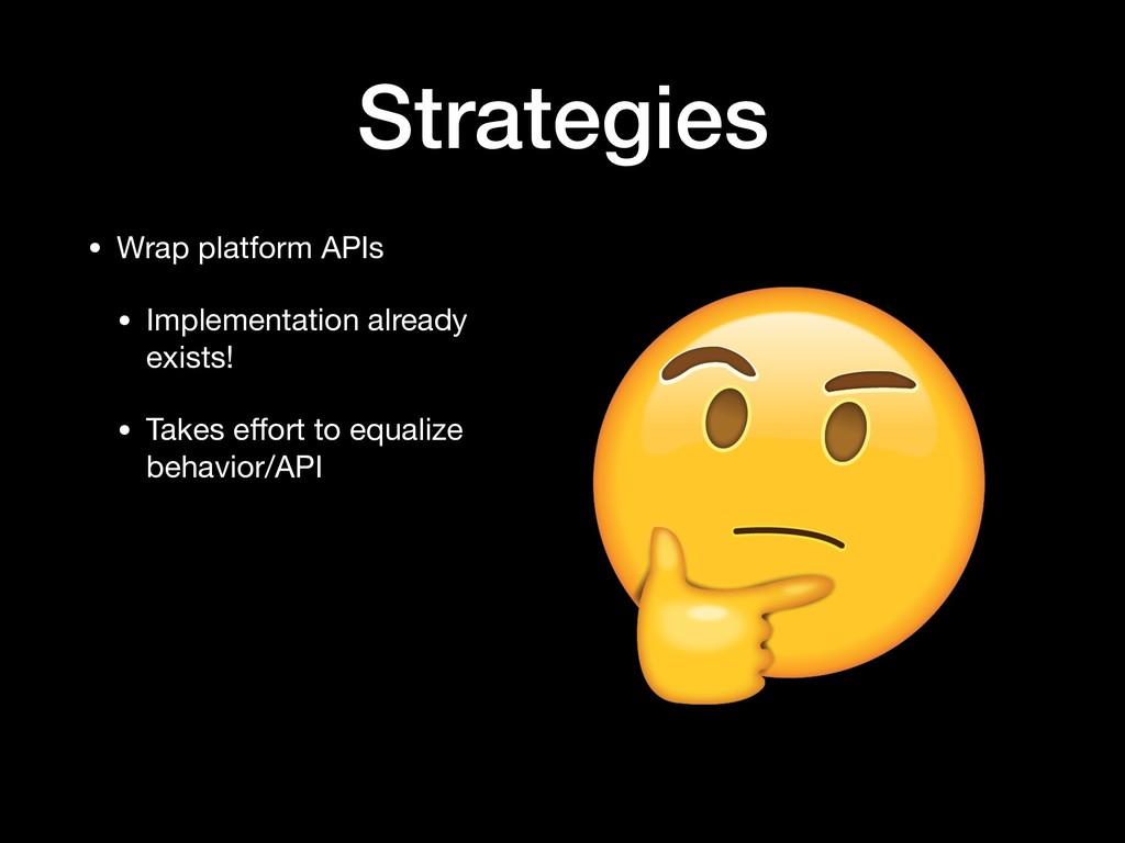 Strategies • Wrap platform APIs  • Implementati...