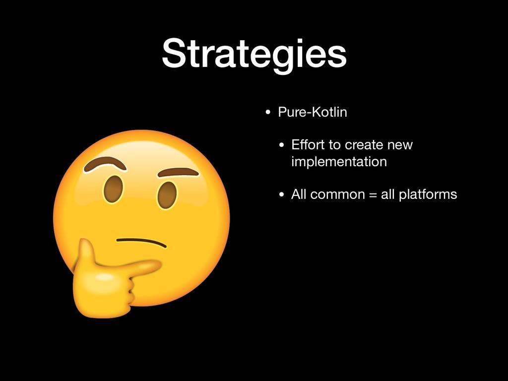 Strategies • Pure-Kotlin  • Effort to create new...