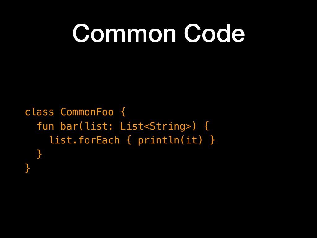Common Code class CommonFoo { fun bar(list: Li...