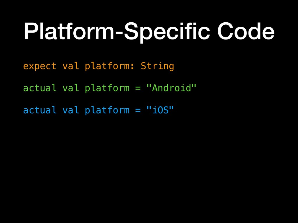 Platform-Specific Code expect val platform: Stri...
