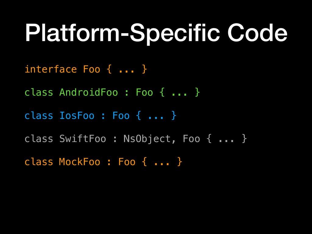 Platform-Specific Code interface Foo { ... } cla...
