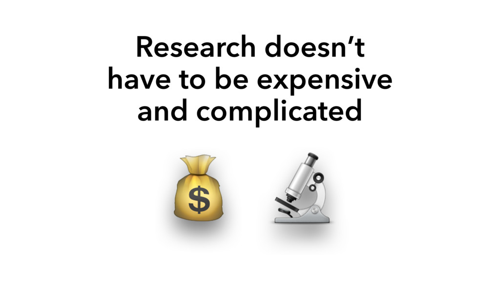 Research doesn't have to be expensive and compl...