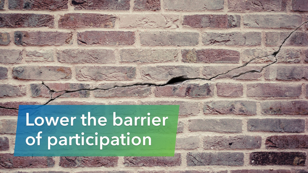 Lower the barrier 