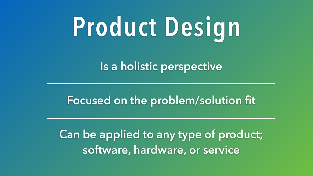 Product Design Is a holistic perspective Focuse...