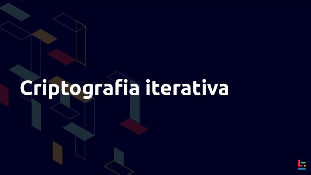 Criptografia iterativa