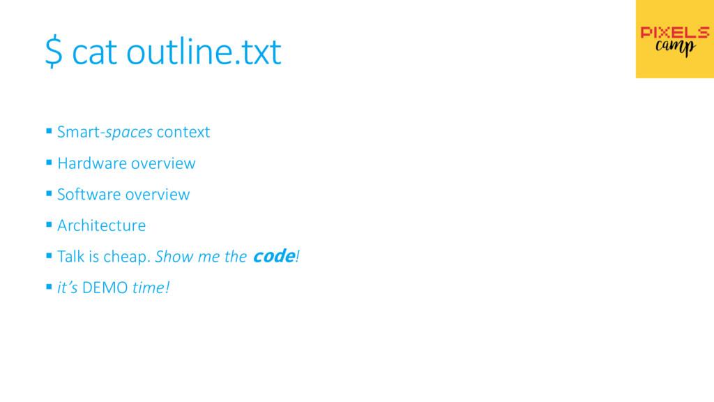 $ cat outline.txt ▪ Smart-spaces context ▪ Hard...