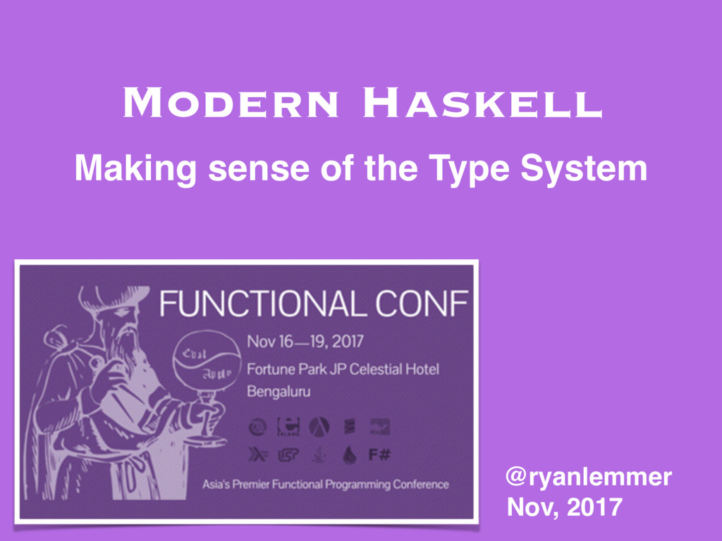 Modern Haskell Making sense of the Type System ...