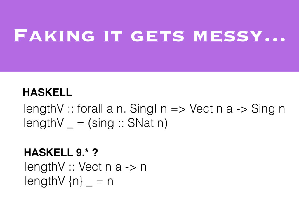 Faking it gets messy… lengthV :: Vect n a -> n ...