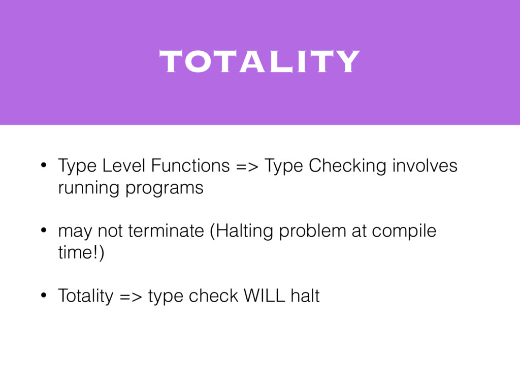 Totality • Type Level Functions => Type Checkin...