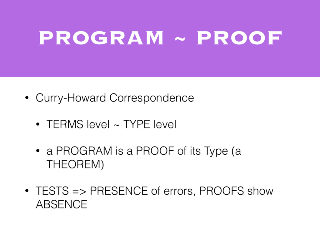 • Curry-Howard Correspondence • TERMS level ~ T...