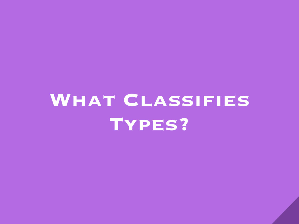 What Classifies Types?