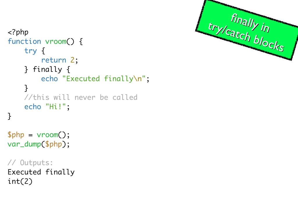 <?php function vroom() { try { return 2; } fina...