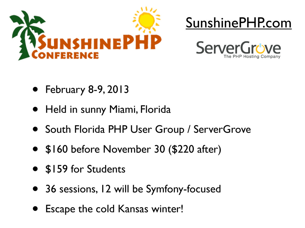 SunshinePHP.com • February 8-9, 2013 • Held in ...