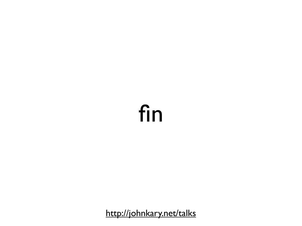 fin http://johnkary.net/talks