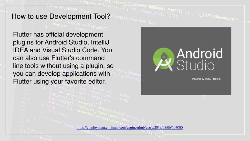 Flutter has official development plugins for An...