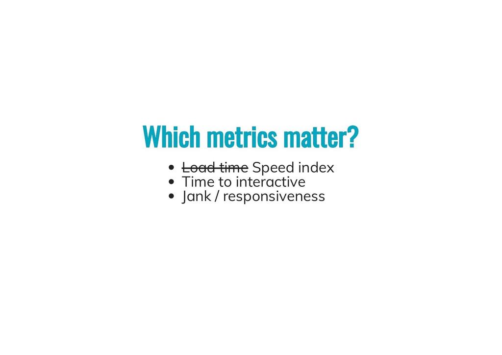 Which metrics matter? Which metrics matter? Loa...