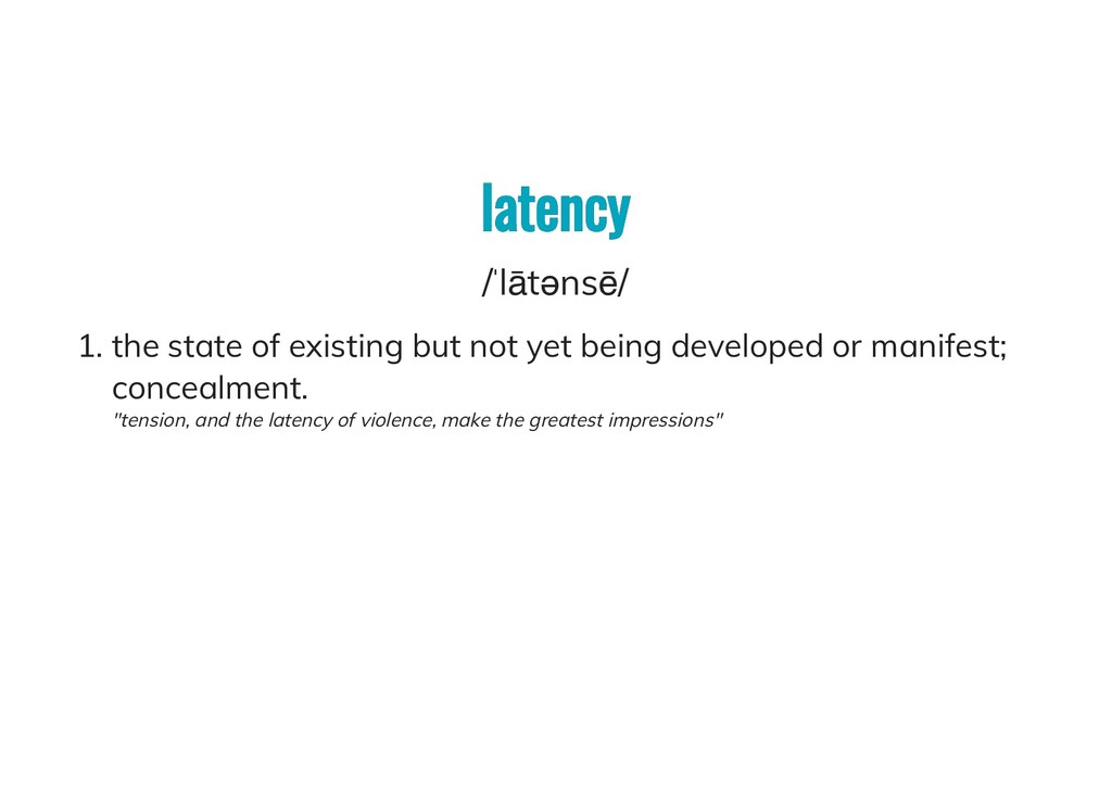 latency latency /ˈlātənsē/ 1. the state of exis...