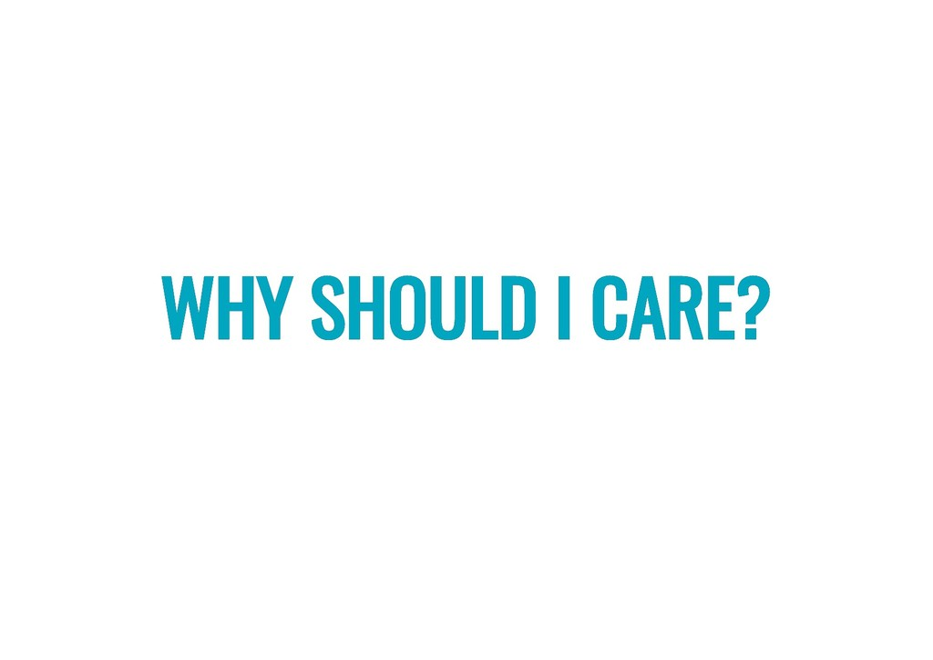 WHY SHOULD I CARE? WHY SHOULD I CARE?