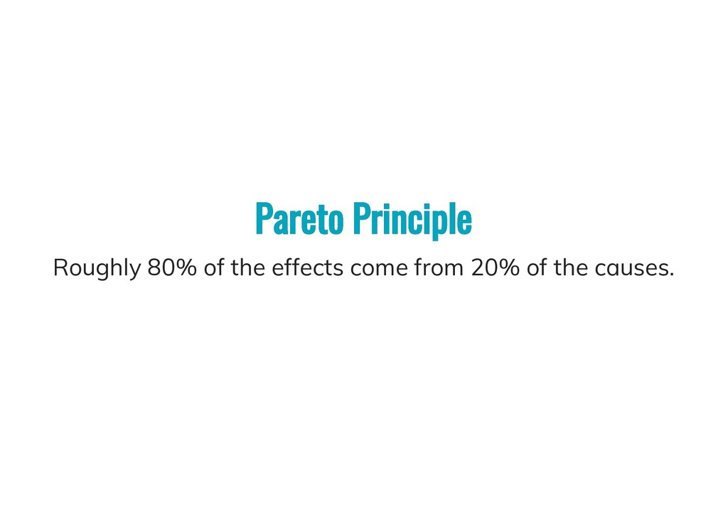 Pareto Principle Pareto Principle Roughly 80% o...