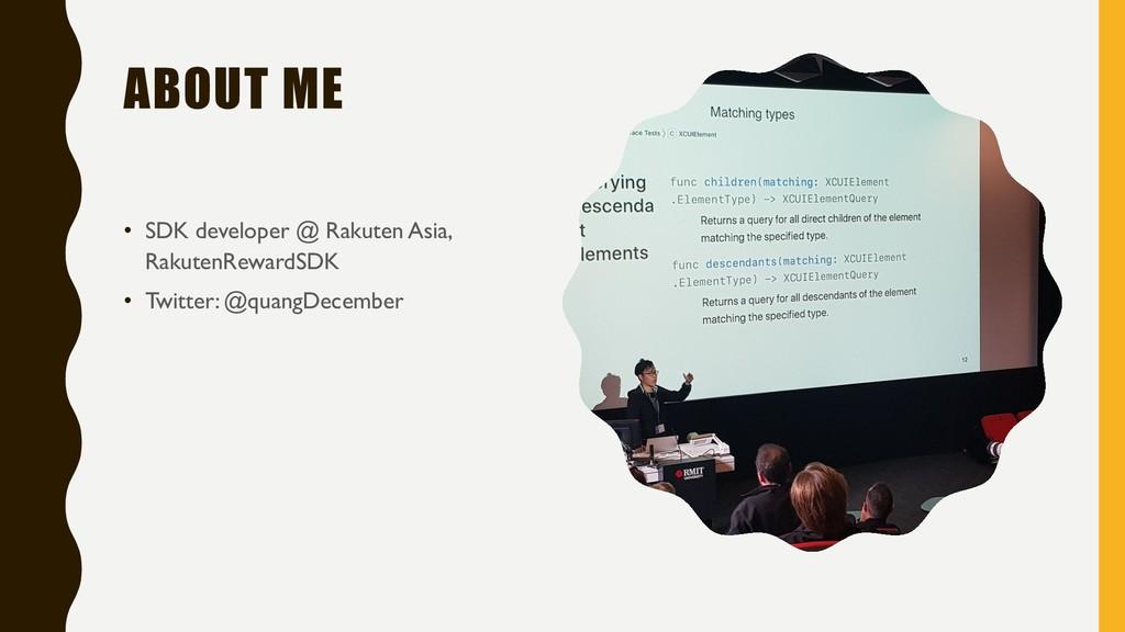 ABOUT ME • SDK developer @ Rakuten Asia, Rakute...