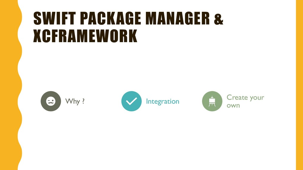 SWIFT PACKAGE MANAGER & XCFRAMEWORK Why ? Integ...