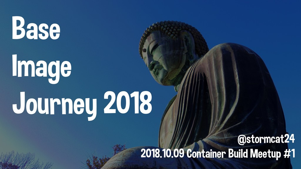 Base Image Journey 2018 @stormcat24 2018.10.09 ...