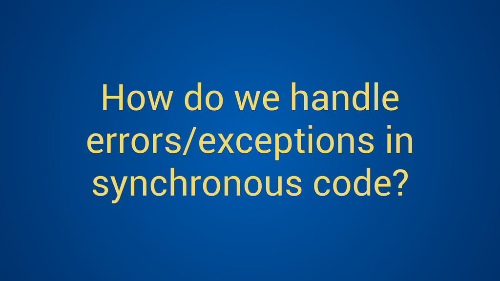 How do we handle errors/exceptions in synchrono...