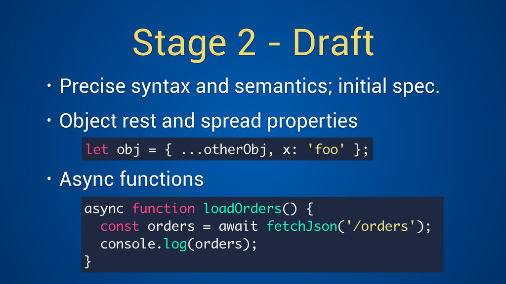 Stage 2 - Draft • Precise syntax and semantics;...
