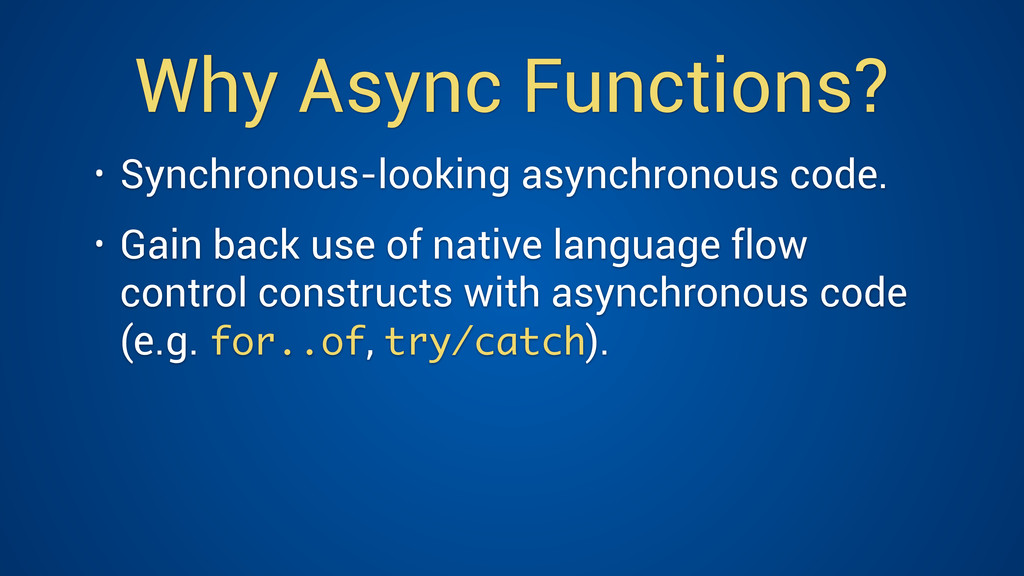 Why Async Functions? • Synchronous-looking asyn...