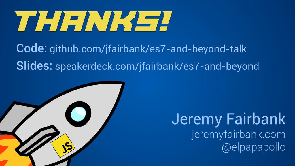 Thanks! Jeremy Fairbank jeremyfairbank.com @elp...