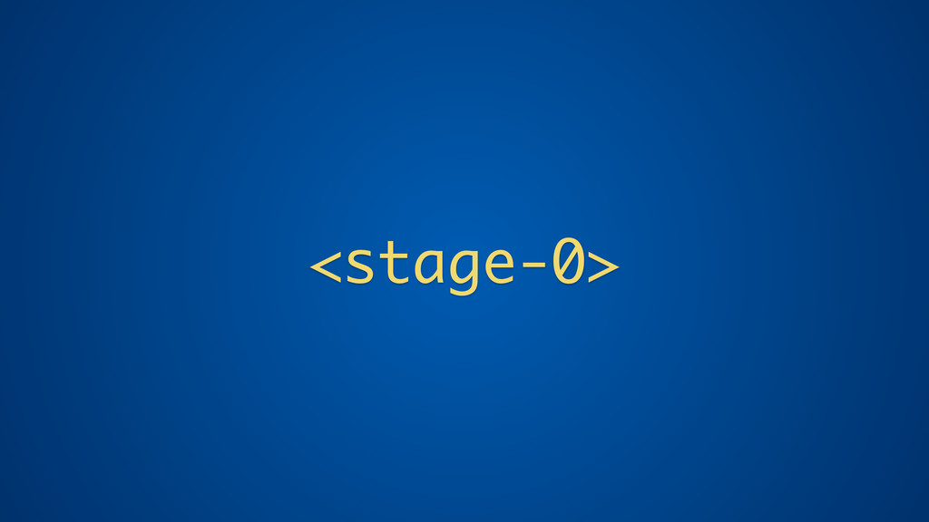 <stage-0>