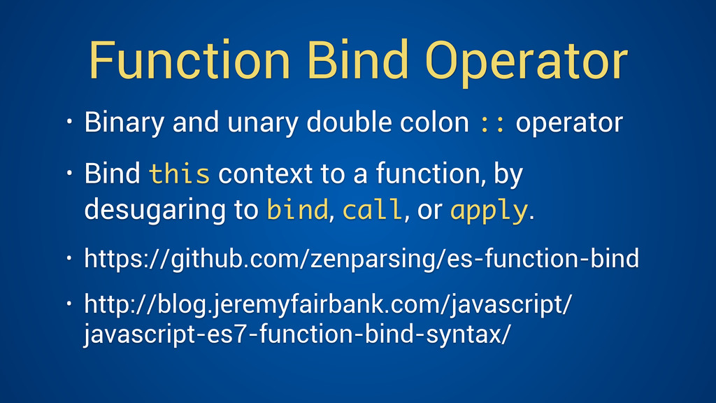 Function Bind Operator • Binary and unary doubl...
