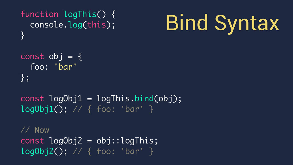 Bind Syntax function logThis() { console.log(th...