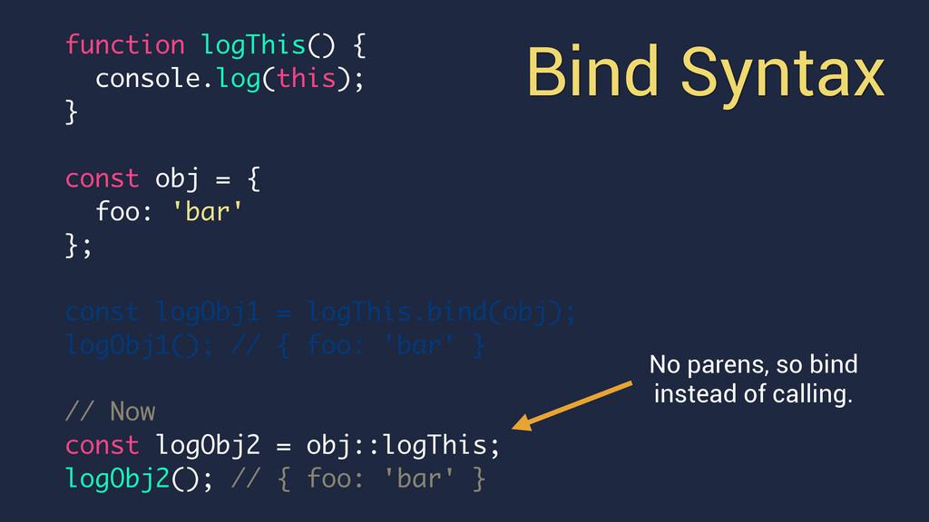 Bind Syntax No parens, so bind instead of calli...