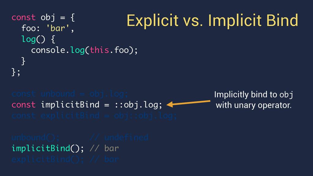 Explicit vs. Implicit Bind const obj = { foo: '...