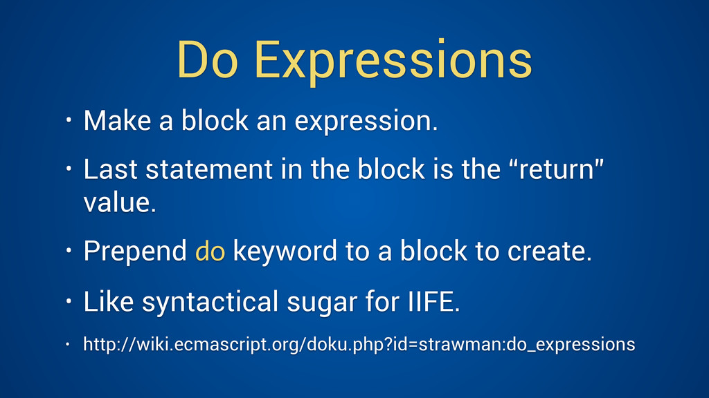 Do Expressions • Make a block an expression. • ...