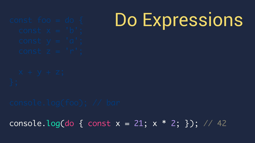 Do Expressions const foo = do { const x = 'b'; ...