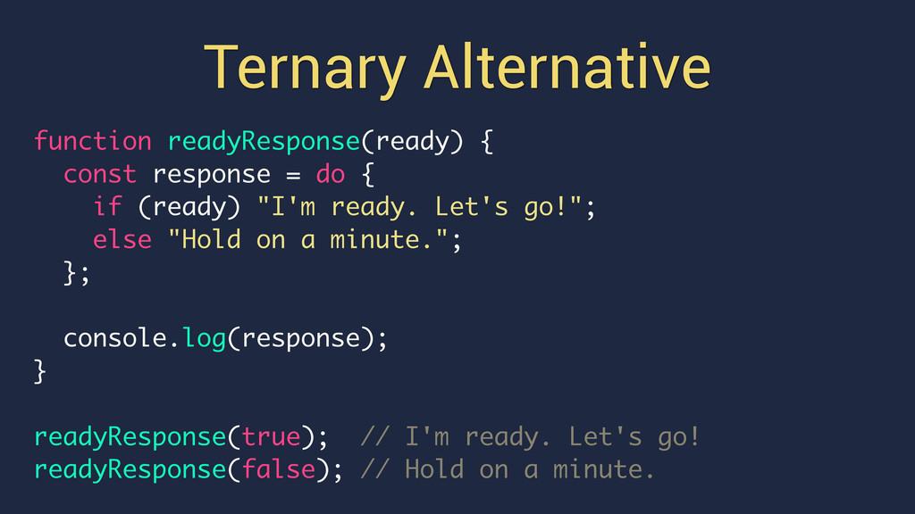 Ternary Alternative function readyResponse(read...