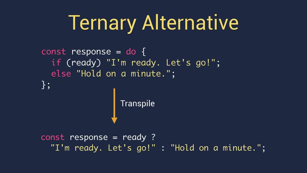 """Ternary Alternative const response = ready ? """"I..."""