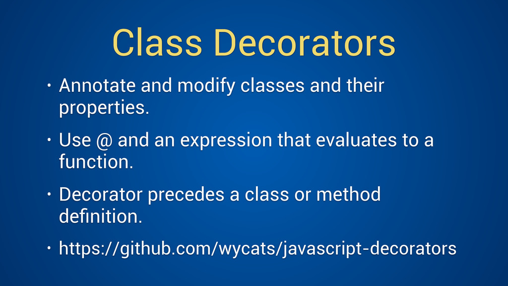 Class Decorators • Annotate and modify classes ...