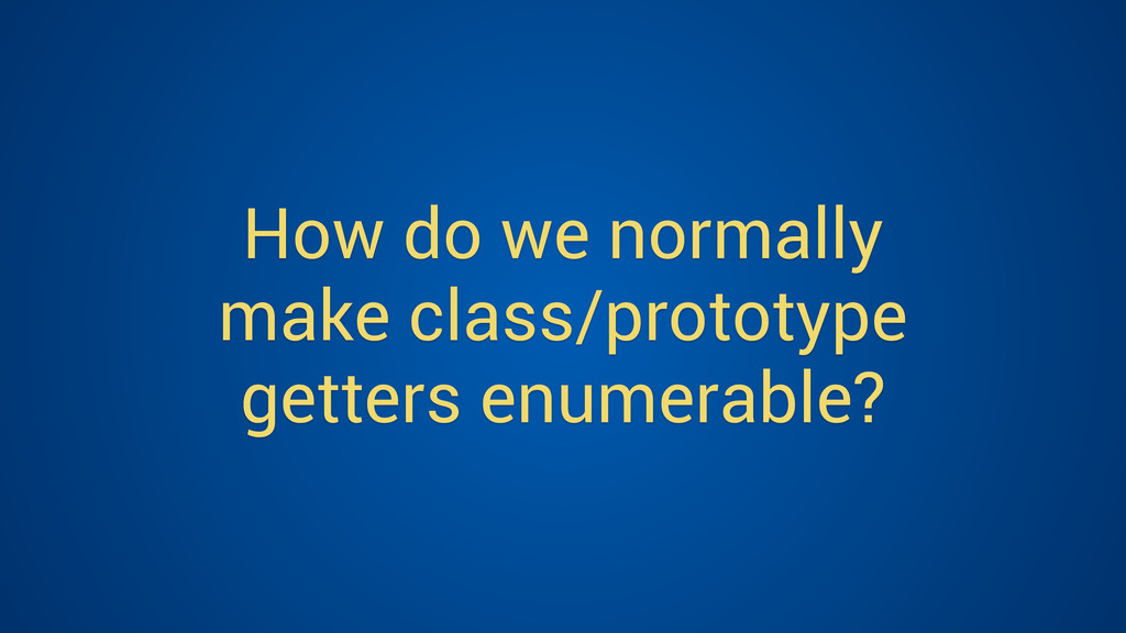 How do we normally make class/prototype getters...